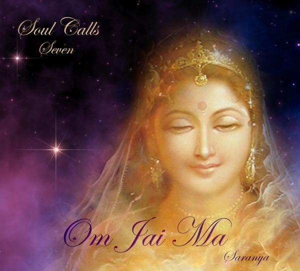 Soul Calls Seven ~ Om Jai Ma